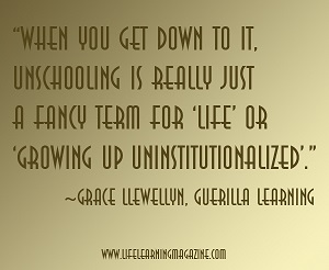 Unschooling is a fancy word for life.