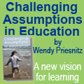 Challenging Assumptions in Education by Wendy Priesnitz